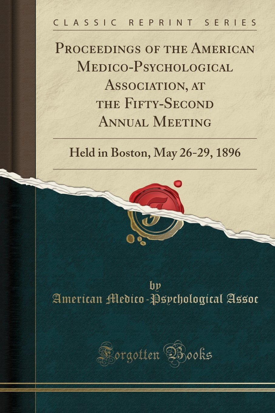 Read Online Proceedings of the American Medico-Psychological Association, at the Fifty-Second Annual Meeting: Held in Boston, May 26-29, 1896 (Classic Reprint) ebook