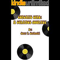 Cupcake Girl: A Strange Journey (English Edition)
