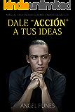 Dale acción a tus ideas: Manual para escribir guiones cinematográficos (Spanish Edition)