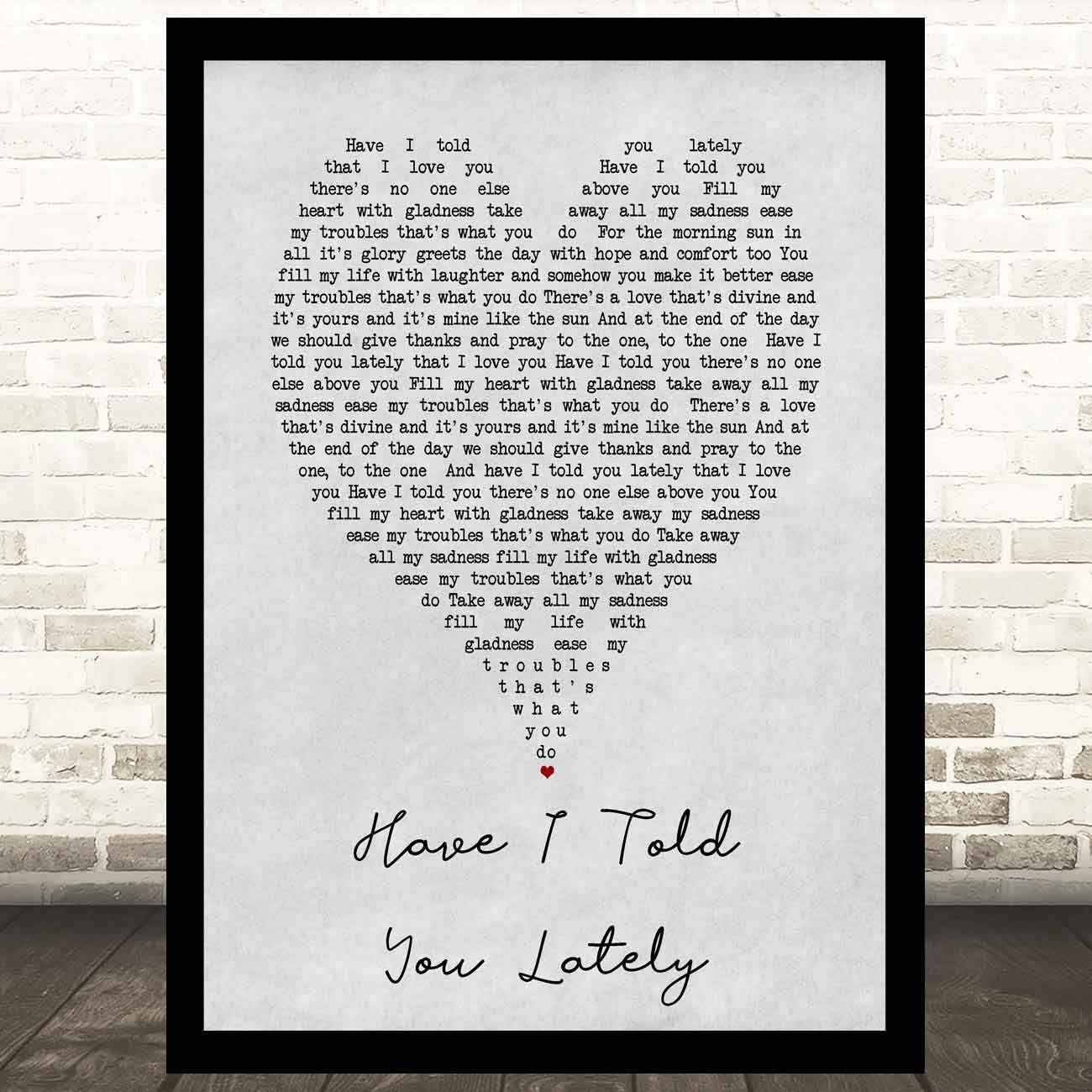 Eayanery Have I Told You Lately Grey Heart Song Inspired Song Lyric Art Print Inspirational Music Quote Poster Home Wall Decor Gift Ideas Framed 18x14 In Amazon Co Uk Kitchen Home