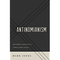 Antinomianism: Reformed Theology's Unwelcome Guest? (English Edition)