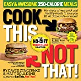 Cook This, Not That! Easy & Awesome 350-Calorie Meals: Hundreds of new quick and healthy meals to save you 10, 20, 30 pounds-