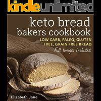 Keto Bread Bakers Cookbook - Low Carb, Paleo & Gluten Free: Bread, Bagels, Flat Breads, Muffins & More (Elizabeth Jane…