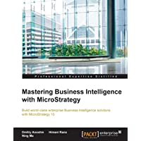 Mastering Business Intelligence with MicroStrategy: Master Business Intelligence with Microstrategy 10
