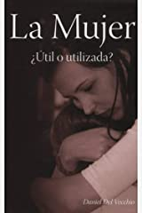 La mujer: ¿útil o utilizada? (Spanish Edition) Kindle Edition