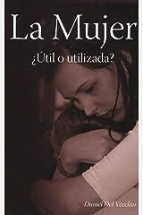 La mujer: ¿útil o utilizada? (Spanish Edition) Kindle Edition