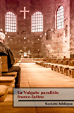La Vulgate parallèle franco-latine: avec des définitions de mot latin