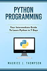 Python Programming: Your Intermediate Guide To Learn Python in 7 Days: ( python guide , learning python ,  python programming projects , python tricks , python 3  ) Kindle Edition