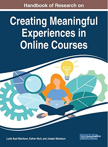 Handbook Of Research On Creating Meaningful Experiences In Online Courses Advances In Educational Technologies And Instructional Design Lydia Kyei Blankson Lydia Kyei Blankson Esther Ntuli Joseph Blankson 9781799801153 Amazon Com Books