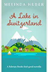 A Lake in Switzerland: A Fabrian Books Feel-Good Novella (Lakeside series Book 1) Kindle Edition