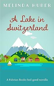 A Lake in Switzerland: A Fabrian Books Feel-Good Novella (Lakeside series Book 1)
