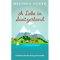 A Lake in Switzerland: A Fabrian Books Feel-Good Novella (Lakeside series Book 1) (English Edition)