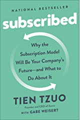 Subscribed: Why the Subscription Model Will Be Your Company's Future - and What to Do About It Kindle Edition