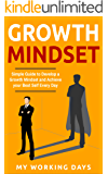 Growth Mindset: Simple Guide to Develop a Growth Mindset and Achieve your Best Self Every Day! (Success, Happiness, Personal Growth, Growth Mindset, Success Mindset, Self Help, Motivation)