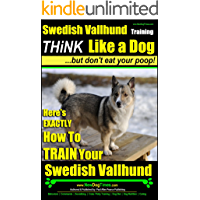 Swedish Vallhund Training | Think Like a Dog, But Don't Eat Your Poop! |: Here's Exactly How To Train Your Swedish Vallhund