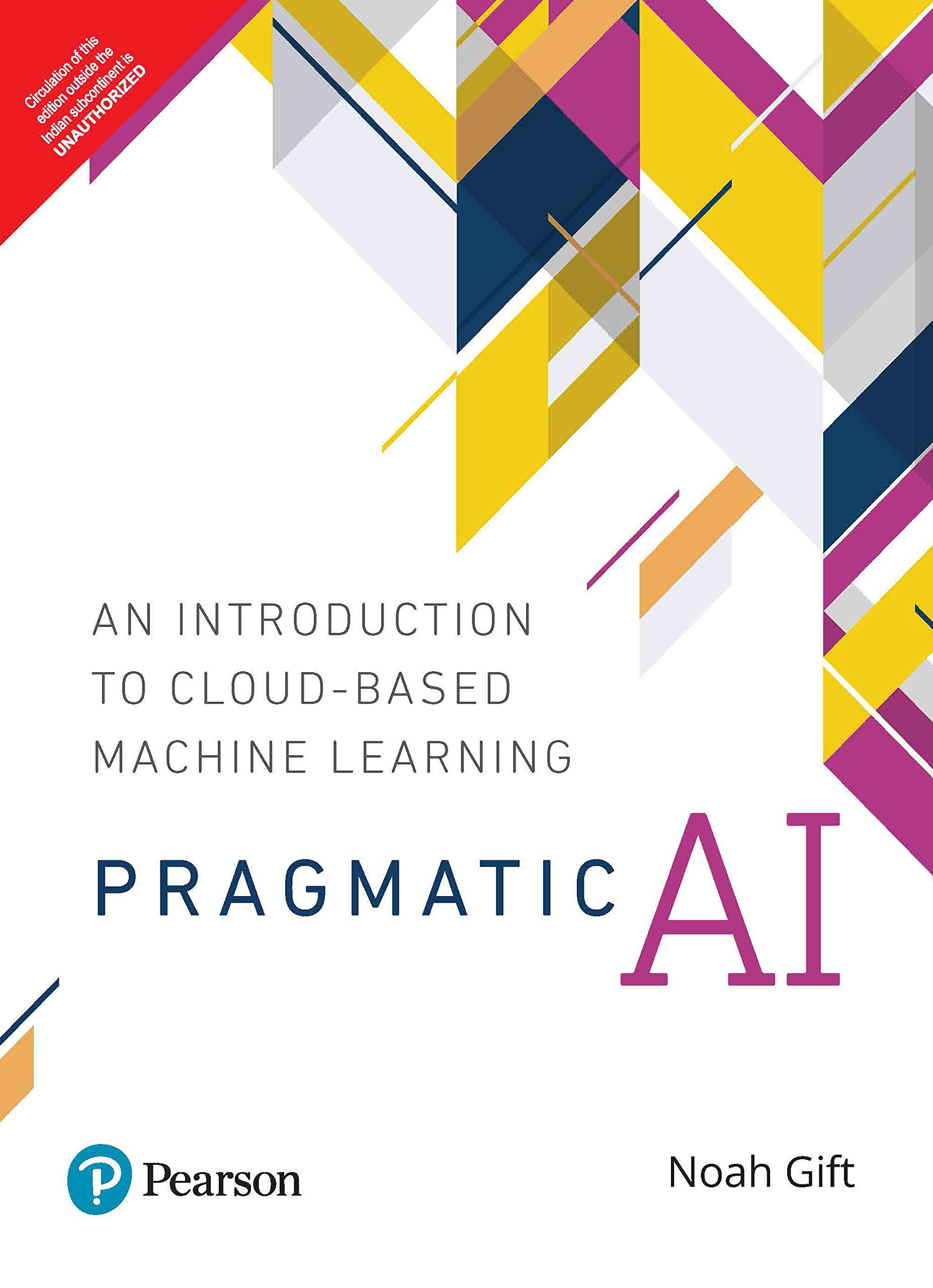 Pragmatic AI   An Introduction to Cloud-Based Machine Learning   First Edition   By Pearson