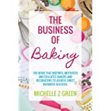 The Business of Baking: The book that inspires, motivates and educates bakers and decorators to achieve sweet business succes