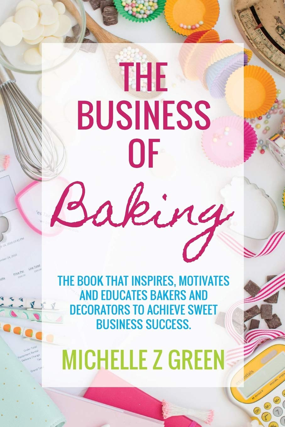 The Business of Baking: The book that inspires, motivates and educates bakers and decorators to achieve sweet business success. by Emzeegee Pty Ltd