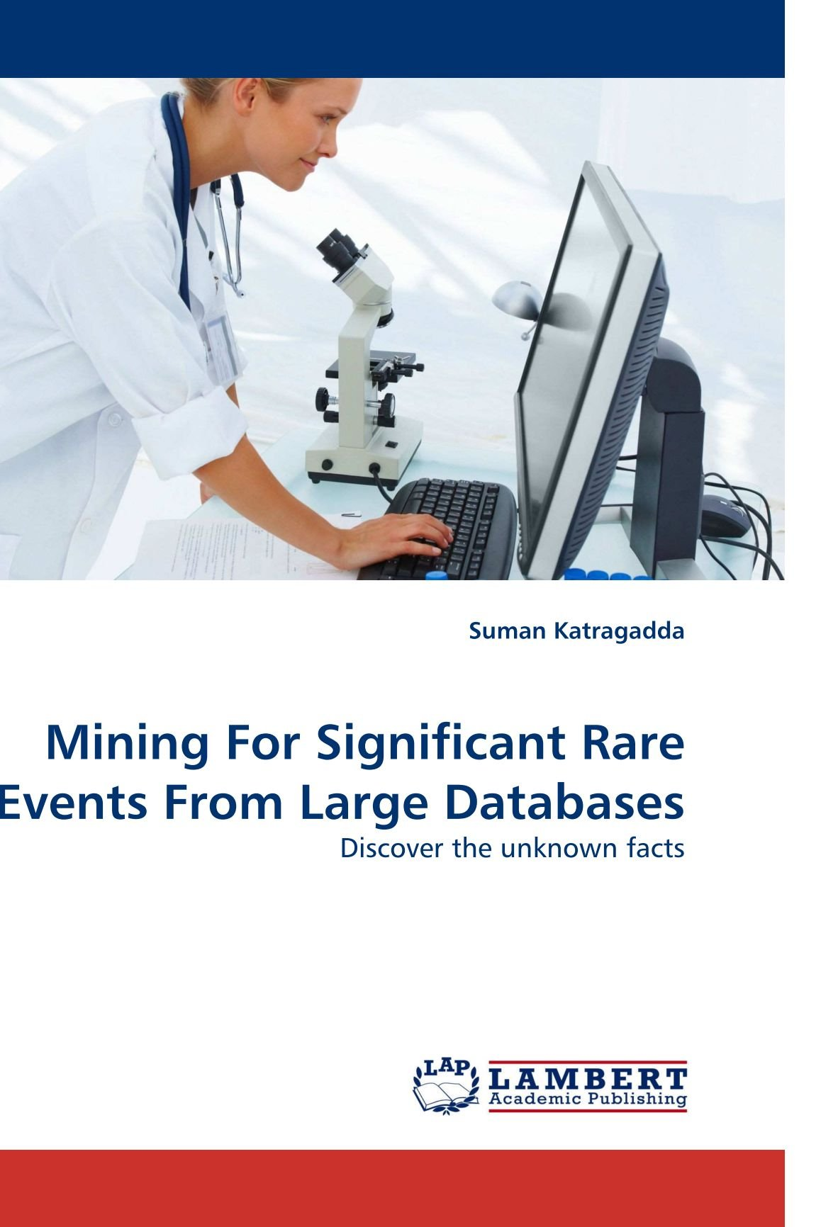 Mining For Significant Rare Events From Large Databases: Discover the unknown facts pdf