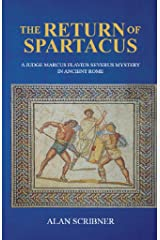 The Return of Spartacus: A Judge Marcus Flavius Severus Mystery in Ancient Rome Kindle Edition