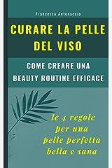 Curare la pelle del viso. Le 4 regole per una pelle perfetta bella e sana: come creare una beauty routine efficace (Benessere e cura della pelle Vol. 3) (Italian Edition) Kindle Edition