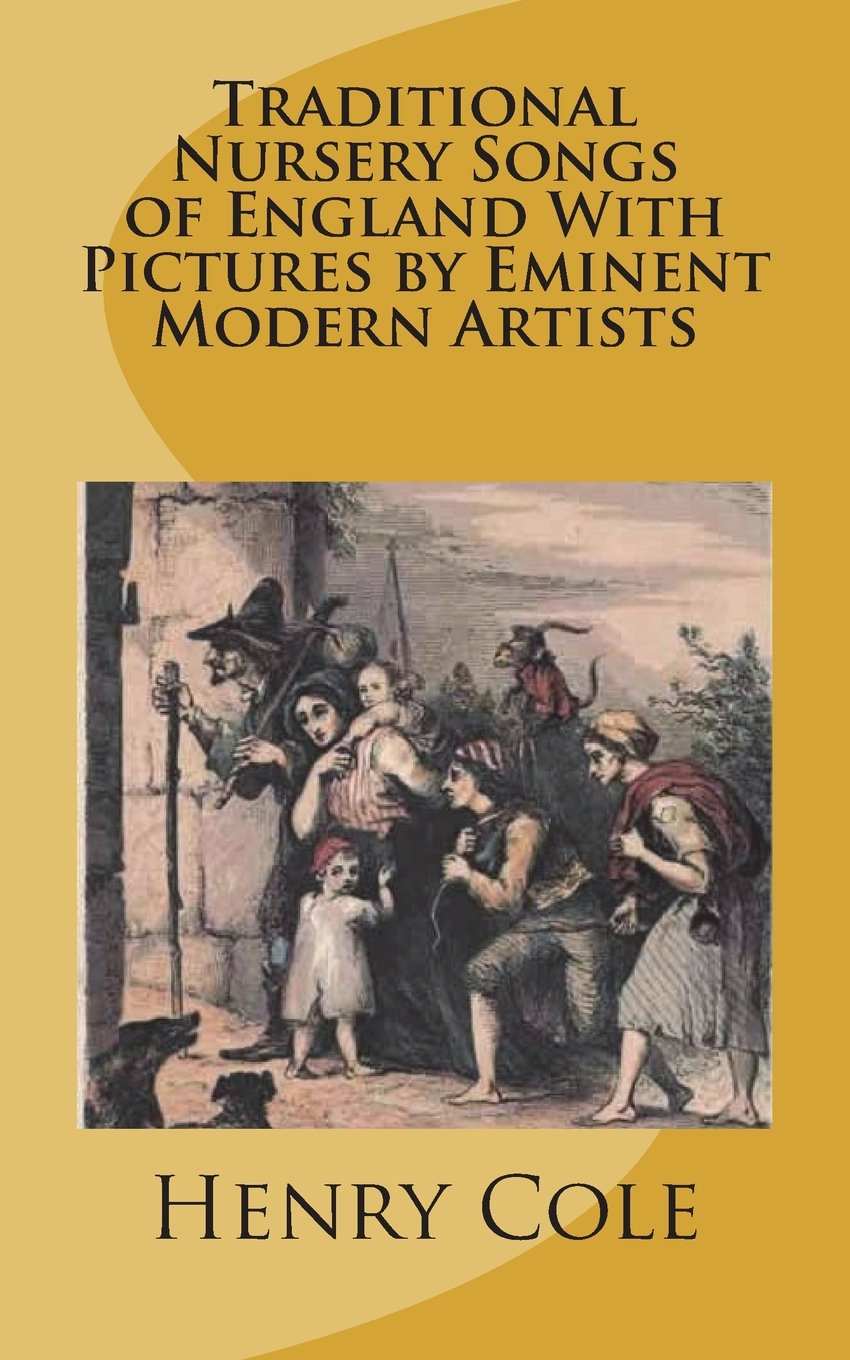 Traditional Nursery Songs of England With Pictures by Eminent Modern Artists pdf epub