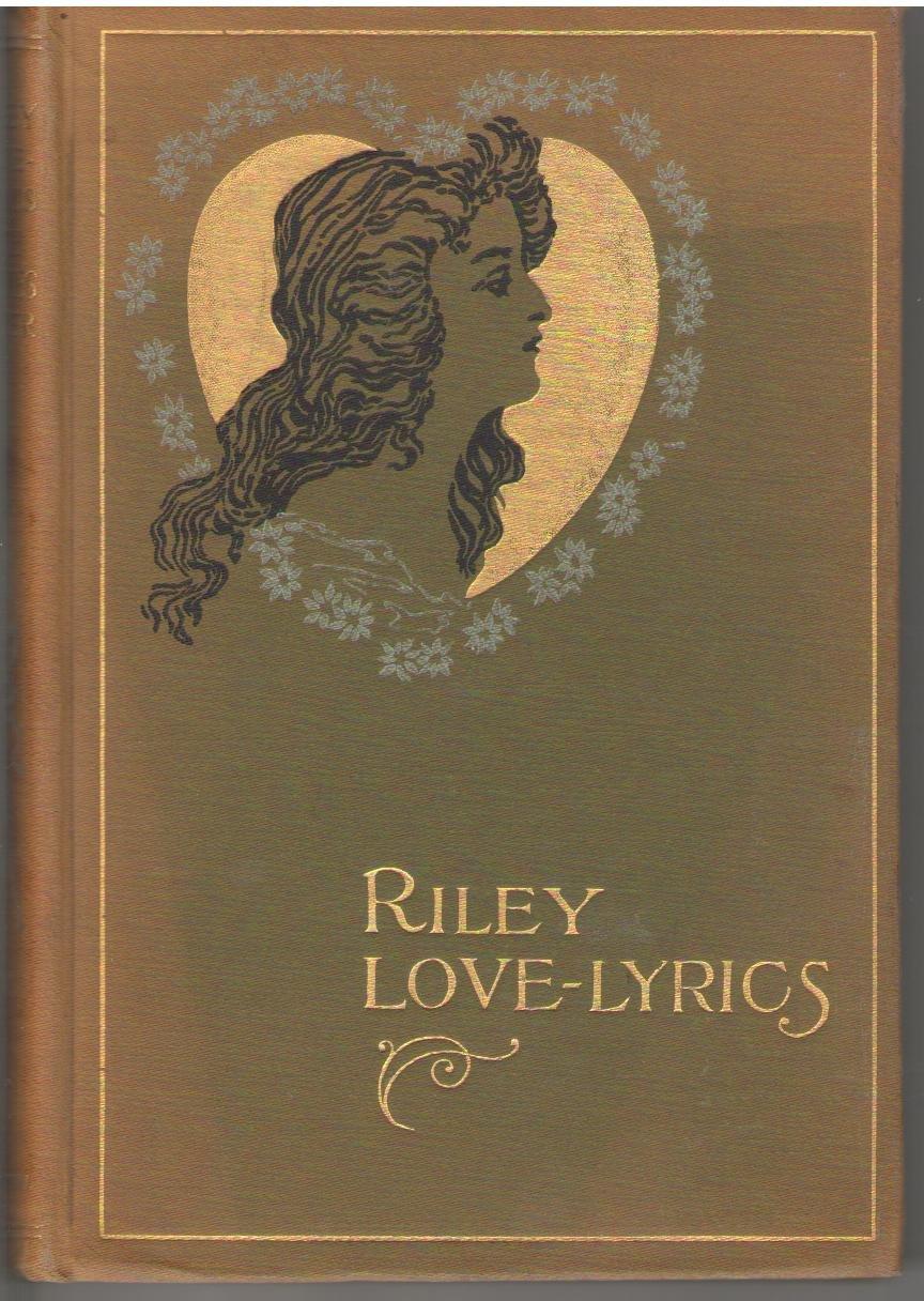 Riley Love Lyrics: James Whitcomb Riley: 9781125160275: Amazon.com ...
