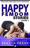 Happy Femdom Stories Volume 2: More joyful stories of finding love & dominance (English Edition)