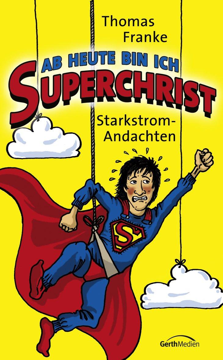 Ab heute bin ich Superchrist: Starkstromandachten