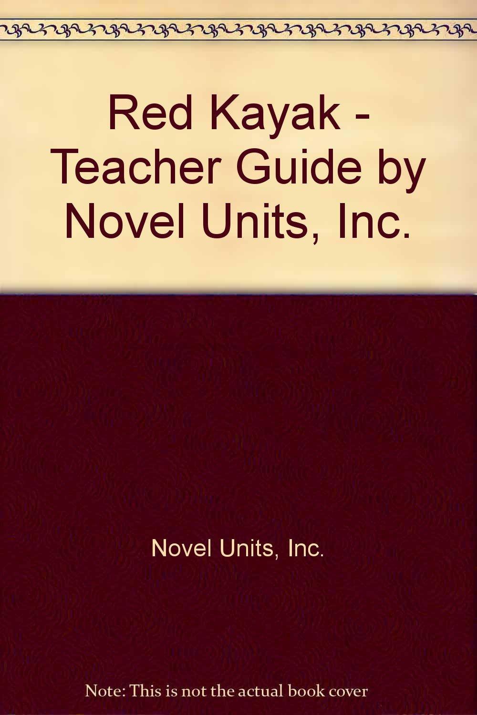 red kayak teacher guide by novel units novel units 9781605390284 rh amazon com Texas Kayak Guide Old Town Kayak Guide