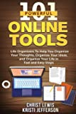 101 Powerful Online Tools: Life Organizers to Help You Organize Your Thoughts, Organize Your Ideas, and Organize Your Life in Fast and Easy Steps