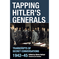 Tapping Hitler's Generals: Transcripts of Secret Conversations, 1942–45 (English Edition)