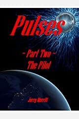 Pulses, Part Two, The Pilot (The Pulses Trilogy) Kindle Edition