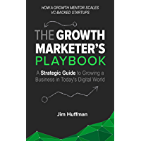 The Growth Marketer's Playbook: A Strategic Guide to Growing a Business in Today's Digital World (English Edition)