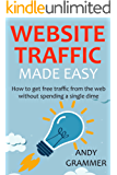 WEBSITE TRAFFIC MADE EASY - 2016: How to get free traffic from the web without spending a single dime