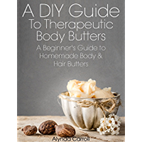 A DIY Guide to Therapeutic Body Butters: A Beginner's Guide to Homemade Body and Hair Butters (The Art of the Bath Book 5) (English Edition)
