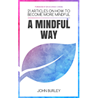 A Mindful Way: 21 Articles on how to become more mindful | Mindfulness for beginners (English Edition)