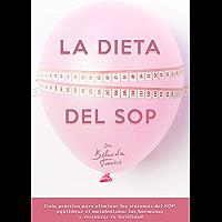 La dieta del SOP: Guía práctica para eliminar los síntomas del SOP, equilibrar el metabolismo, las hormonas y restaurar…