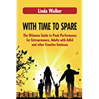 With Time to Spare: The Ultimate Guide to Peak Performance for Entrepreneurs, Adults with ADHD and other Creative…