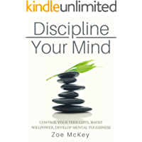 Discipline Your Mind: Control Your Thoughts, Boost Willpower, Develop Mental Toughness