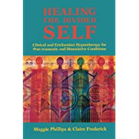 Healing the Divided Self Clinical and Ericksonian Hypnotherapy for Dissociative Conditions