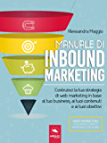 Manuale di Inbound Marketing: Costruisci la tua strategia di web marketing in base al tuo business, ai tuoi contenuti e ai tuoi obiettivi