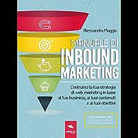 Manuale di Inbound Marketing: Costruisci la tua strategia di web marketing in base al tuo business, ai tuoi contenuti e ai tuoi obiettivi