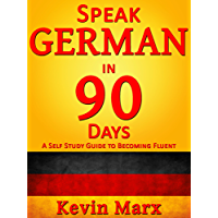 Speak German in 90 Days: A Self Study Guide to Becoming Fluent (English Edition)