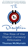 The 7th Disruption: The Rise of the Digital Currency Billionaire