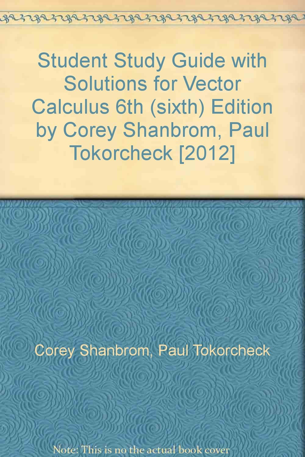 Student Study Guide with Solutions for Vector Calculus 6th (sixth) Edition  by Corey Shanbrom, Paul Tokorcheck [2012]: Amazon.com: Books