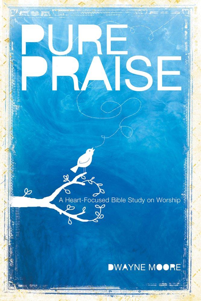 Read Online Pure Praise: A Heart-Focused Bible Study on Worship pdf epub