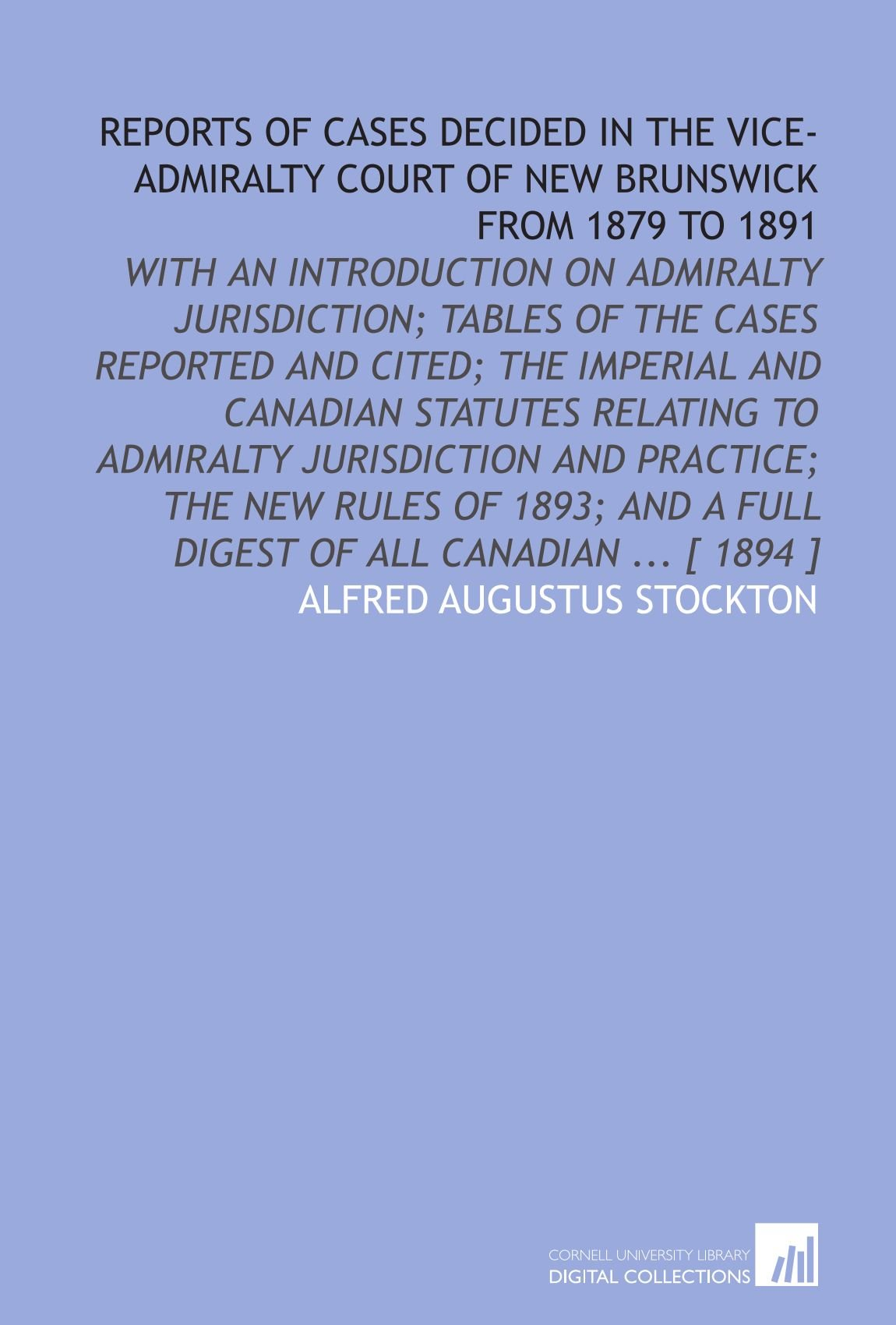 Download Reports of cases decided in the Vice-Admiralty Court of New Brunswick from 1879 to 1891: with an introduction on admiralty jurisdiction; tables of the a full digest of all Canadian [ 1894 ] pdf epub
