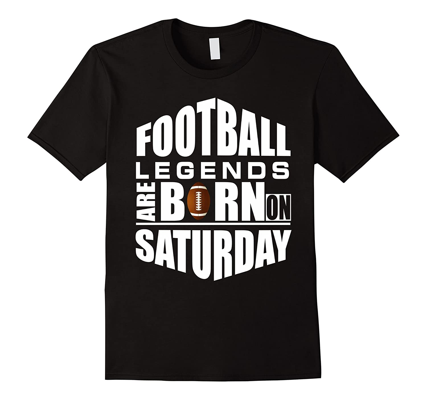 American Football Legends Are Born on Saturday-Funny Shirt-CL