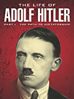 The Life of Adolf Hitler: The Path to Dictatorship
